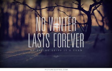 no-winter-lasts-forever-no-spring-skips-its-turn-quote-1