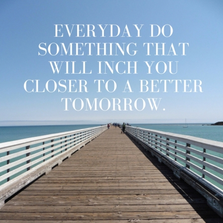 everyday-do-something-that-will-inch-you-closer-to-a-better-tomorrow